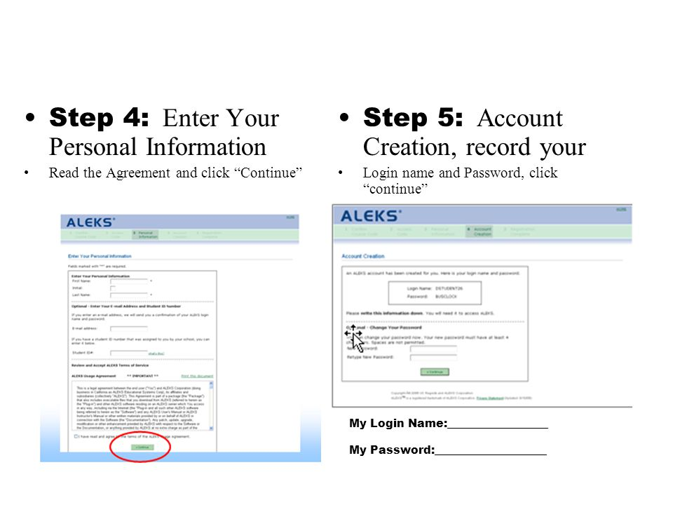 Step 4: Enter Your Personal Information Read the Agreement and click Continue Step 5: Account Creation, record your Login name and Password, click continue My Login Name:__________________ My Password:____________________