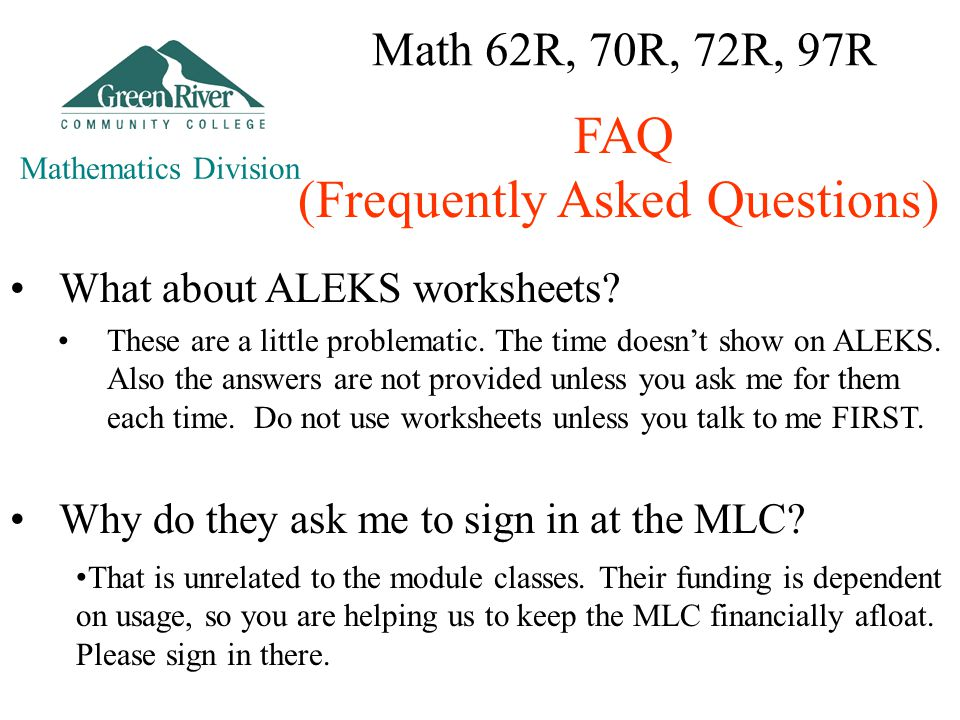 Math 62R, 70R, 72R, 97R Mathematics Division FAQ (Frequently Asked Questions) What about ALEKS worksheets.