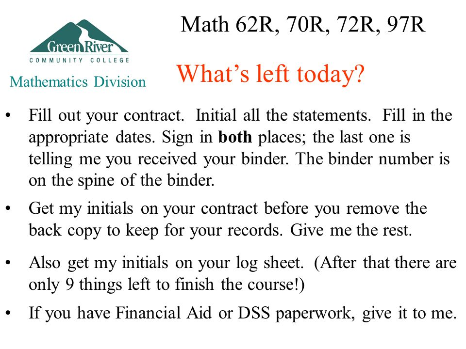 Math 62R, 70R, 72R, 97R Also get my initials on your log sheet.