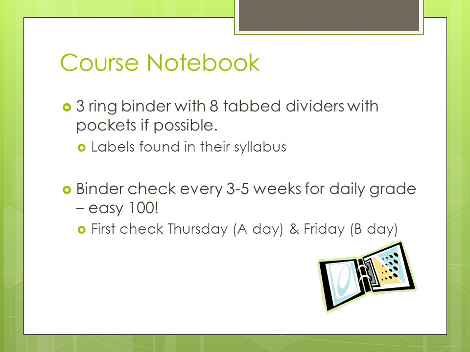 Course Notebook  3 ring binder with 8 tabbed dividers with pockets if possible.