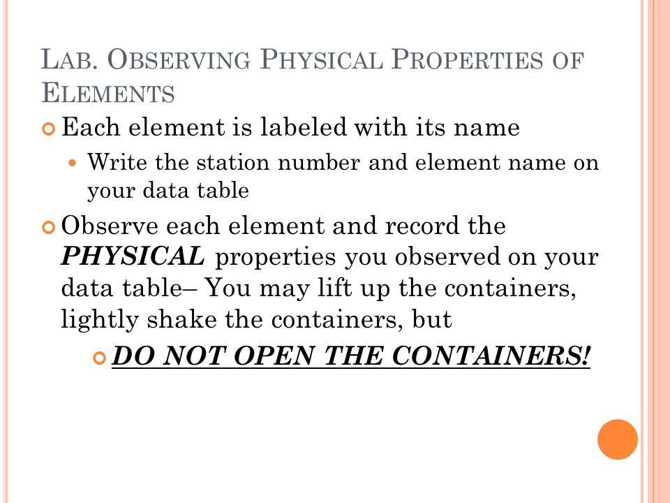 L AB. O BSERVING P HYSICAL P ROPERTIES OF E LEMENTS Each element is labeled with its name Write the station number and element name on your data table