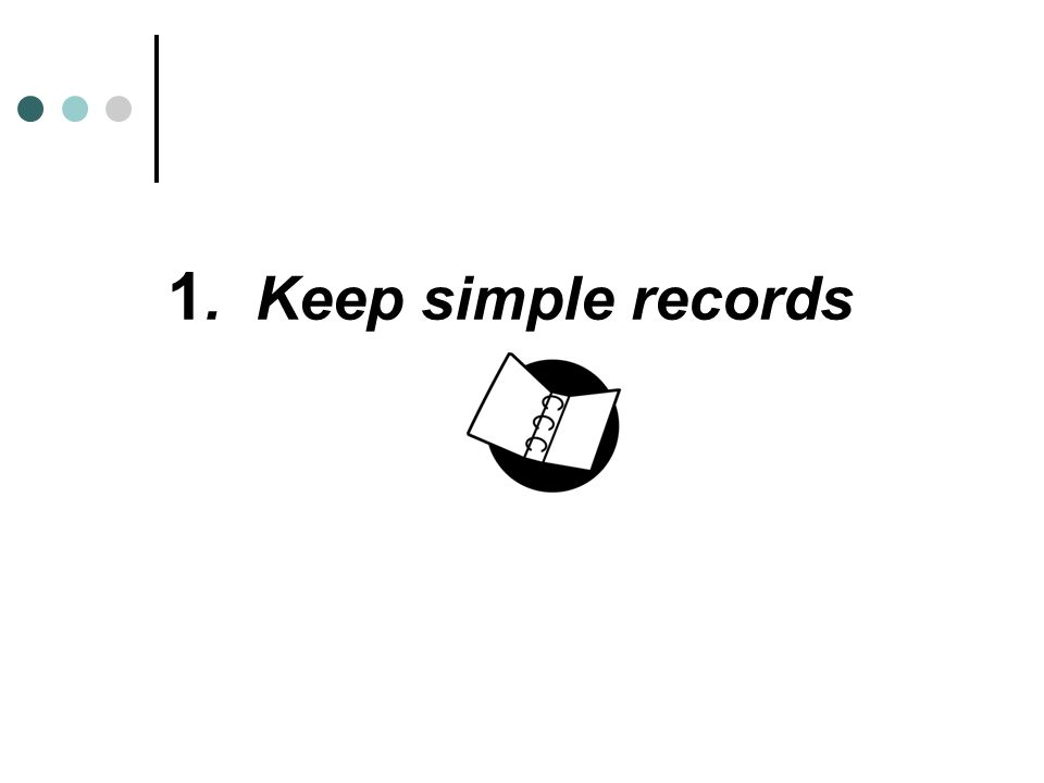 1. Keep simple records