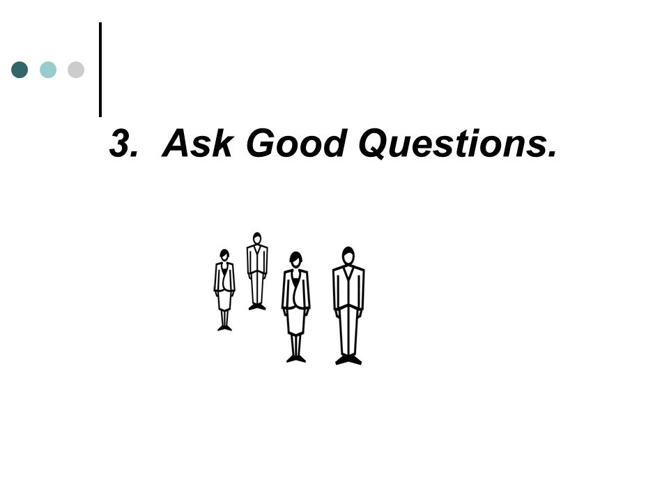 3. Ask Good Questions.