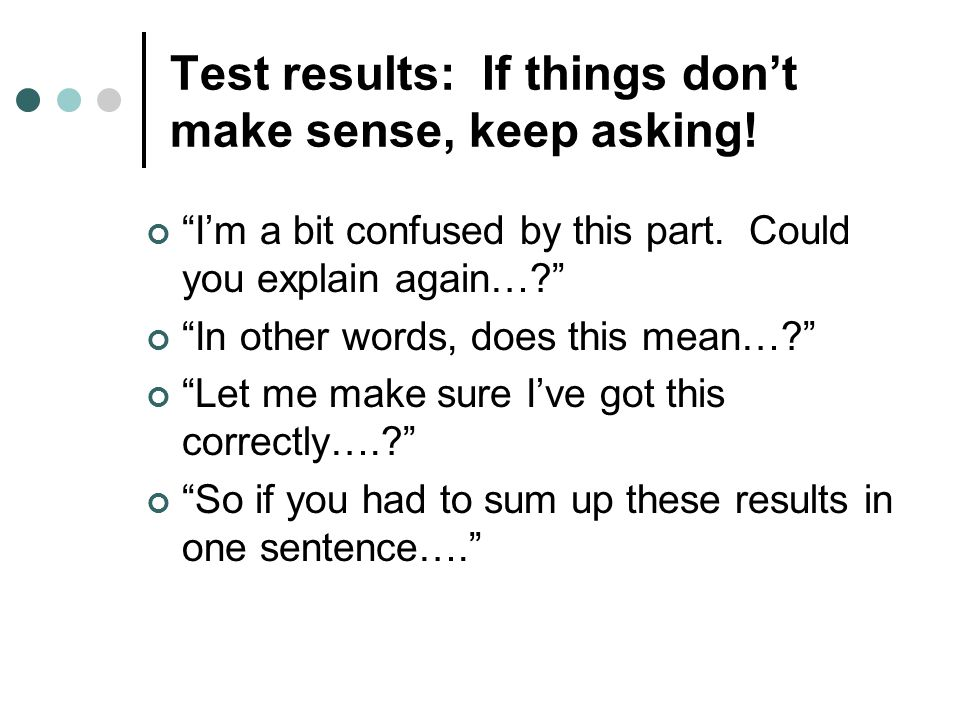 Test results: If things don't make sense, keep asking.