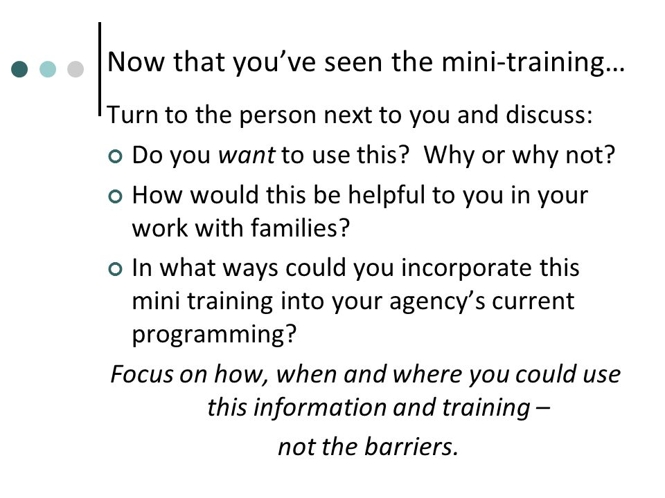Now that you've seen the mini-training… Turn to the person next to you and discuss: Do you want to use this.