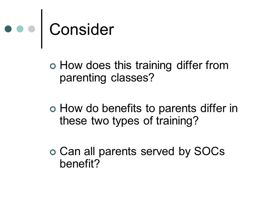 Consider How does this training differ from parenting classes.