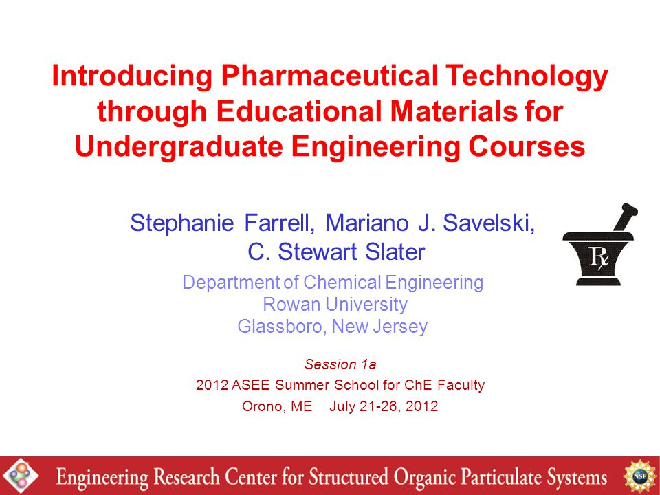 Introducing Pharmaceutical Technology through Educational Materials for Undergraduate Engineering Courses Stephanie Farrell, Mariano J.