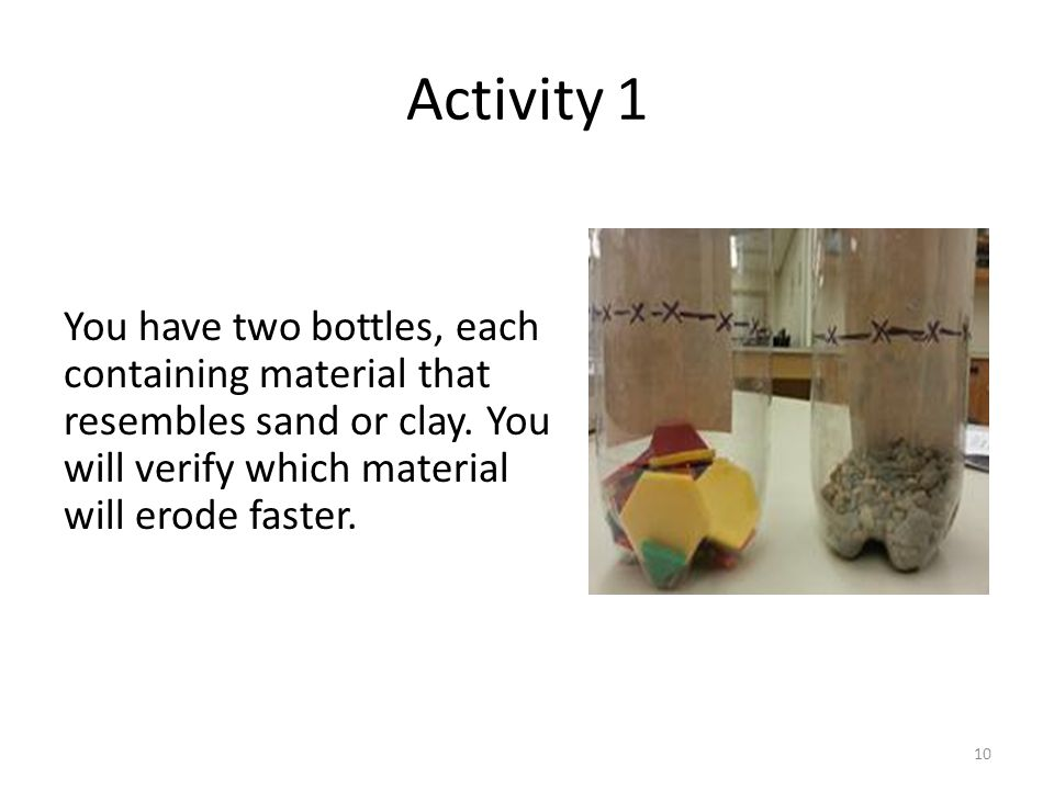 Activity 1 You have two bottles, each containing material that resembles sand or clay.
