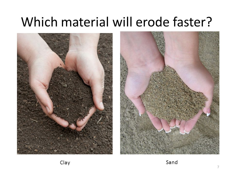Microscopic View Which material will erode faster? 8