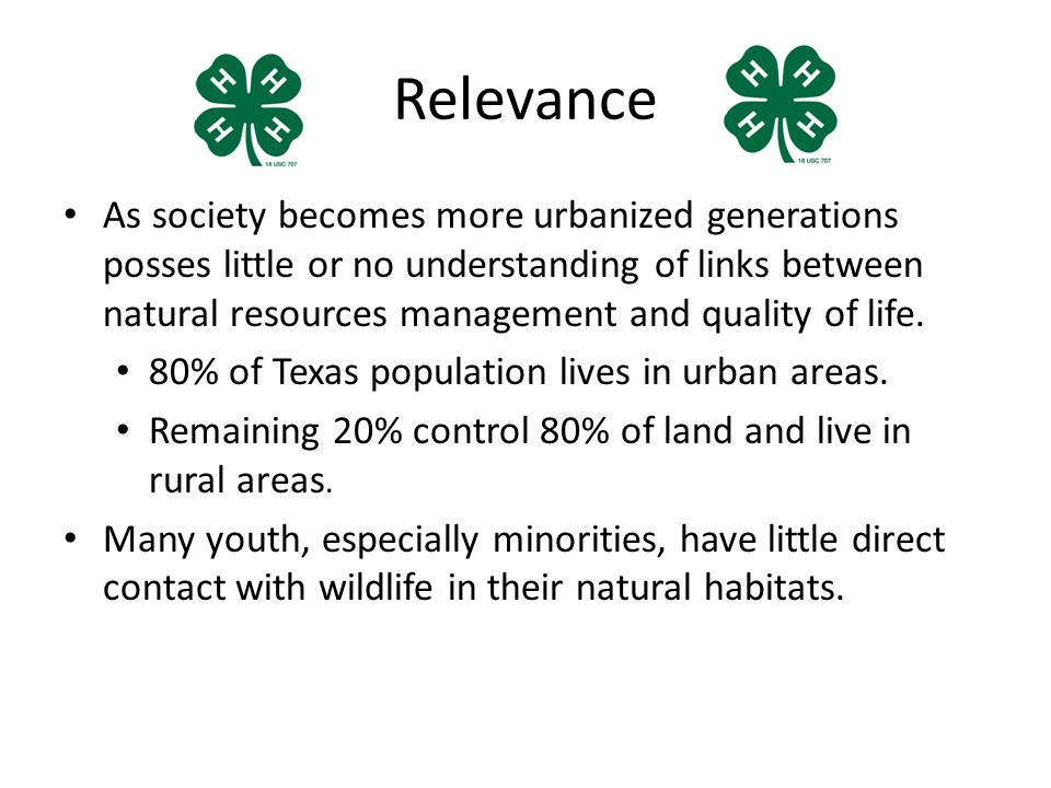 Relevance As society becomes more urbanized generations posses little or no understanding of links between natural resources management and quality of life.