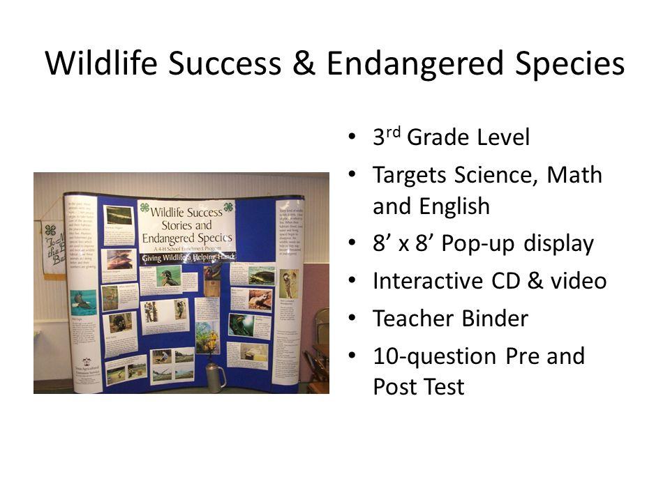 Wildlife Success & Endangered Species 3 rd Grade Level Targets Science, Math and English 8' x 8' Pop-up display Interactive CD & video Teacher Binder