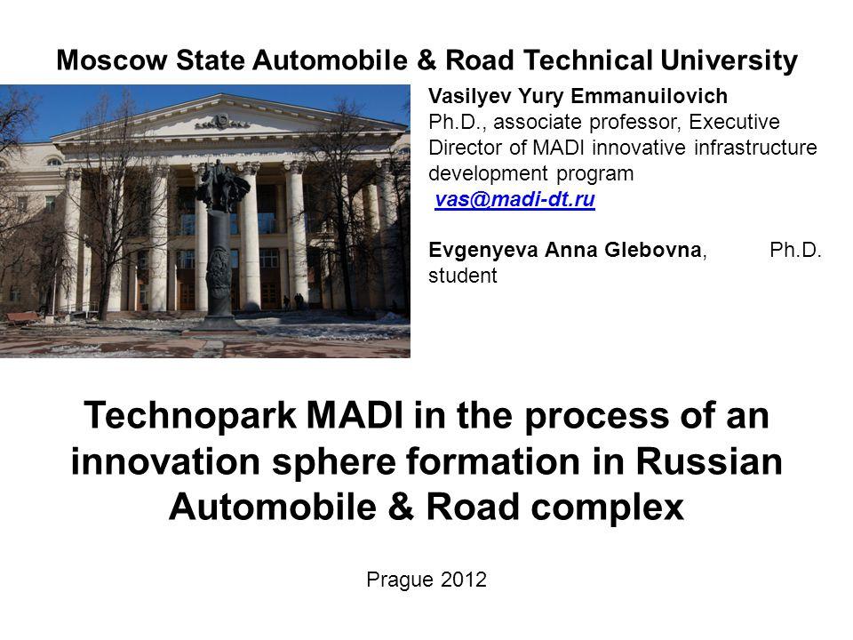Vasilyev Yury Emmanuilovich Ph.D., associate professor, Executive Director of MADI innovative infrastructure development program vas@madi-dt.ru Evgenyeva Anna Glebovna, Ph.D.