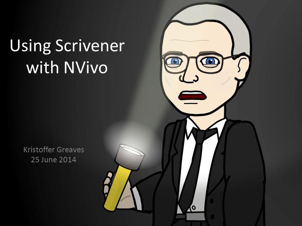 Using Scrivener with NVivo Kristoffer Greaves 25 June 2014