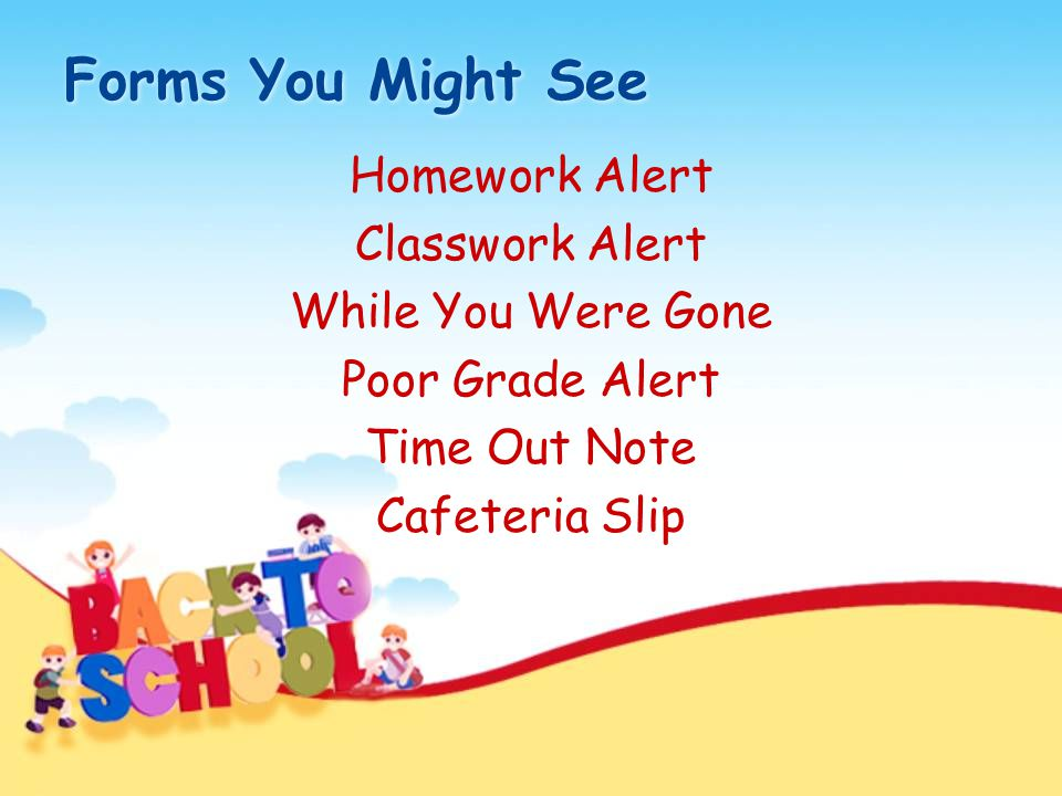 Forms You Might See Homework Alert Classwork Alert While You Were Gone Poor Grade Alert Time Out Note Cafeteria Slip