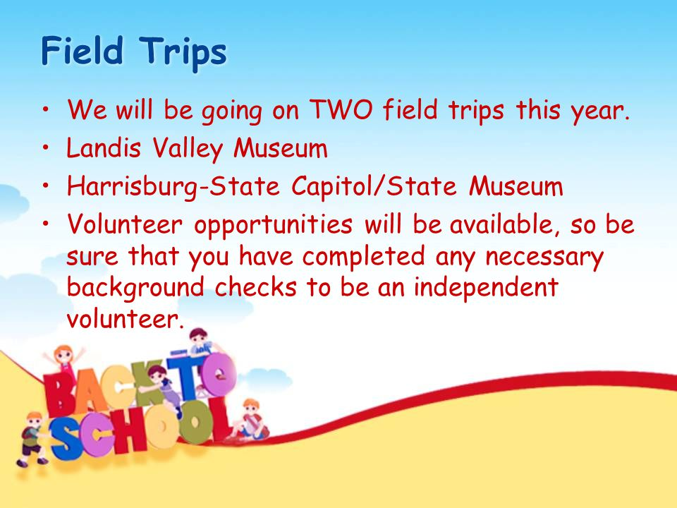 Field Trips We will be going on TWO field trips this year. Landis Valley Museum Harrisburg-State Capitol/State Museum Volunteer opportunities will be