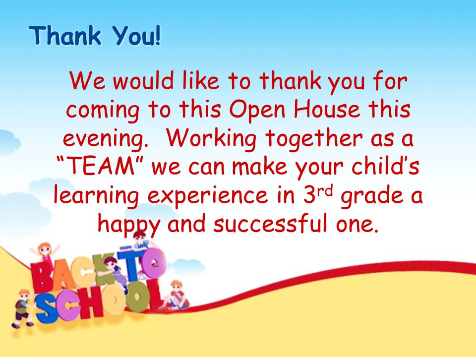 "Thank You! We would like to thank you for coming to this Open House this evening. Working together as a ""TEAM"" we can make your child's learning exper"