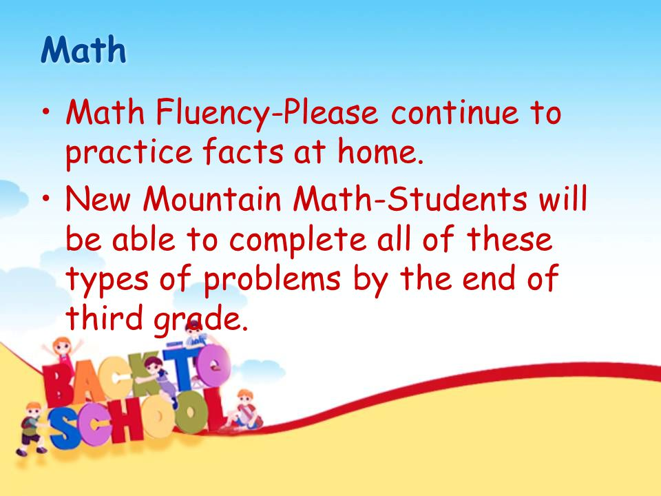Math Math Fluency-Please continue to practice facts at home. New Mountain Math-Students will be able to complete all of these types of problems by the
