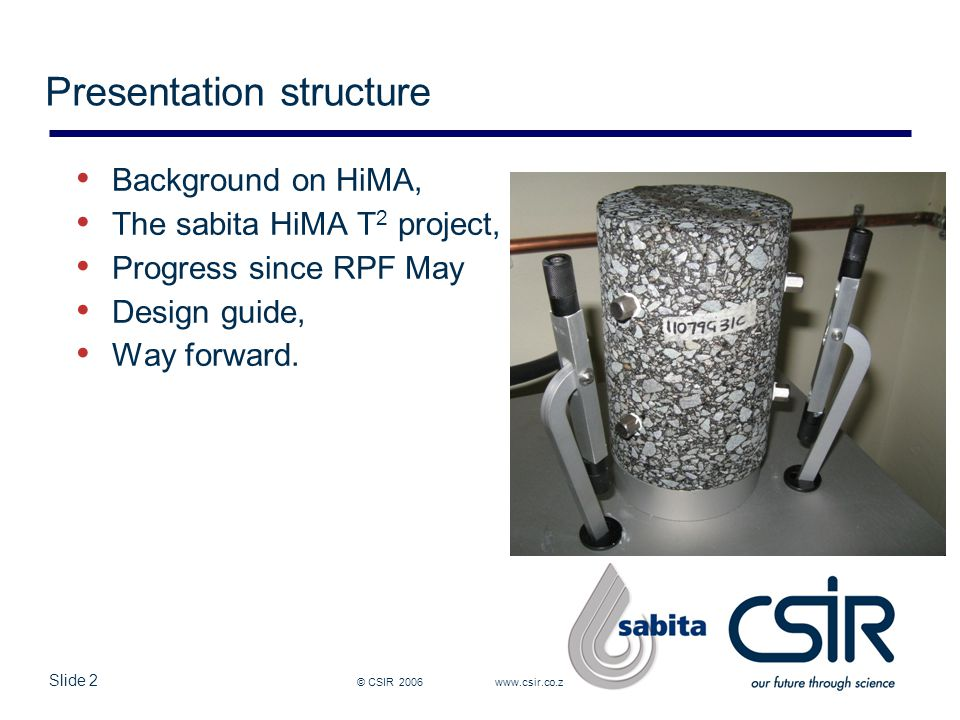 Slide 2 © CSIR 2006 www.csir.co.za Presentation structure Background on HiMA, The sabita HiMA T 2 project, Progress since RPF May Design guide, Way forward.