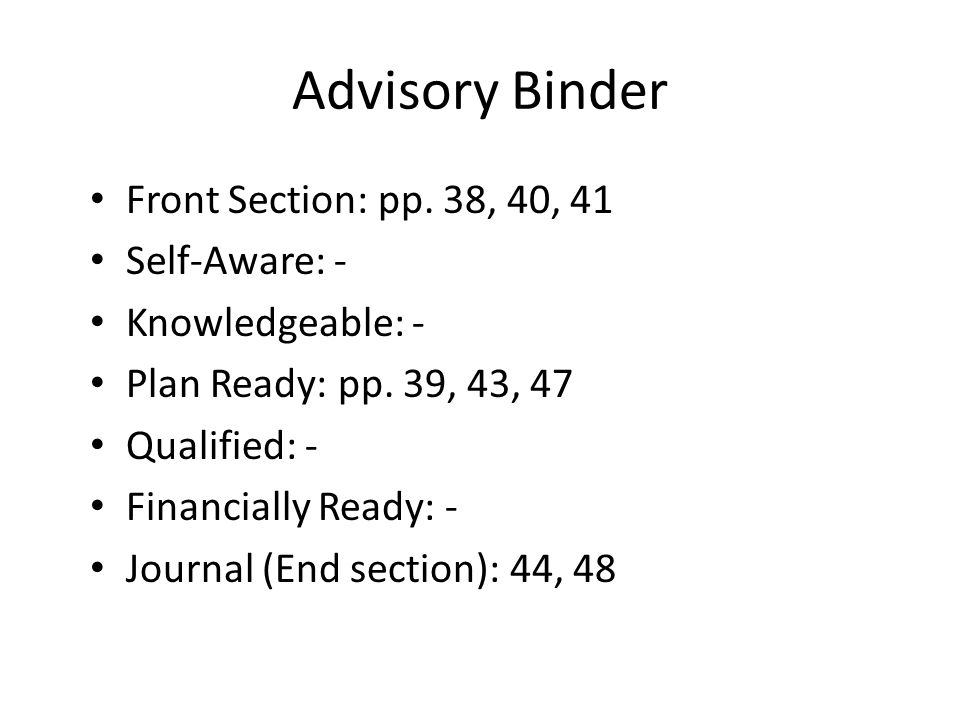 Advisory Binder Front Section: pp. 38, 40, 41 Self-Aware: - Knowledgeable: - Plan Ready: pp.