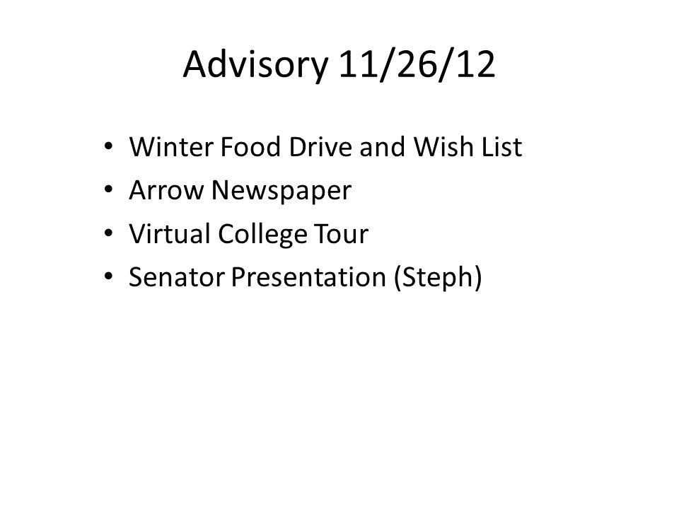 Advisory 11/26/12 Winter Food Drive and Wish List Arrow Newspaper Virtual College Tour Senator Presentation (Steph)