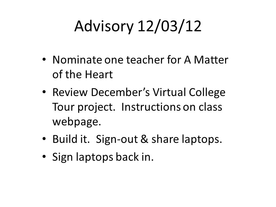Advisory 12/03/12 Nominate one teacher for A Matter of the Heart Review December's Virtual College Tour project.