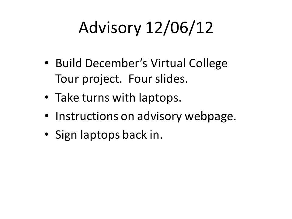 Advisory 12/06/12 Build December's Virtual College Tour project.
