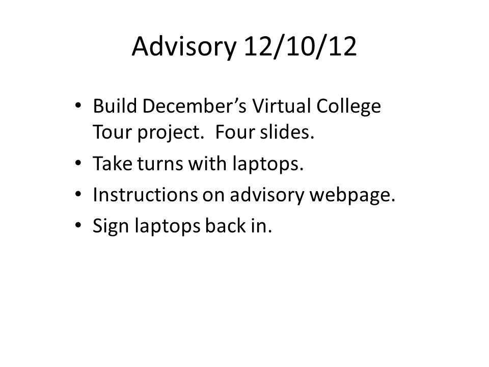 Advisory 12/10/12 Build December's Virtual College Tour project.