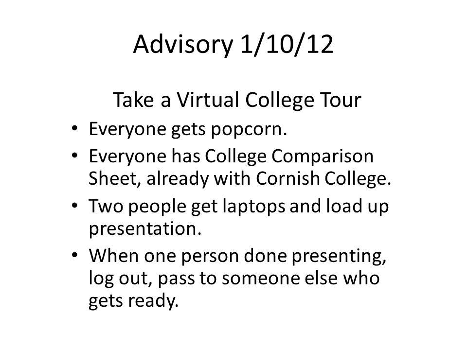Advisory 1/10/12 Take a Virtual College Tour Everyone gets popcorn.