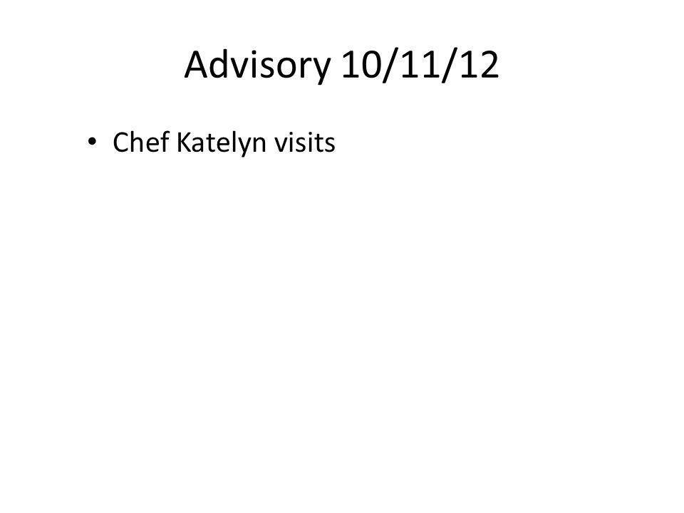 Advisory 10/11/12 Chef Katelyn visits