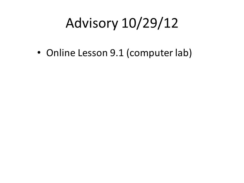 Advisory 10/29/12 Online Lesson 9.1 (computer lab)