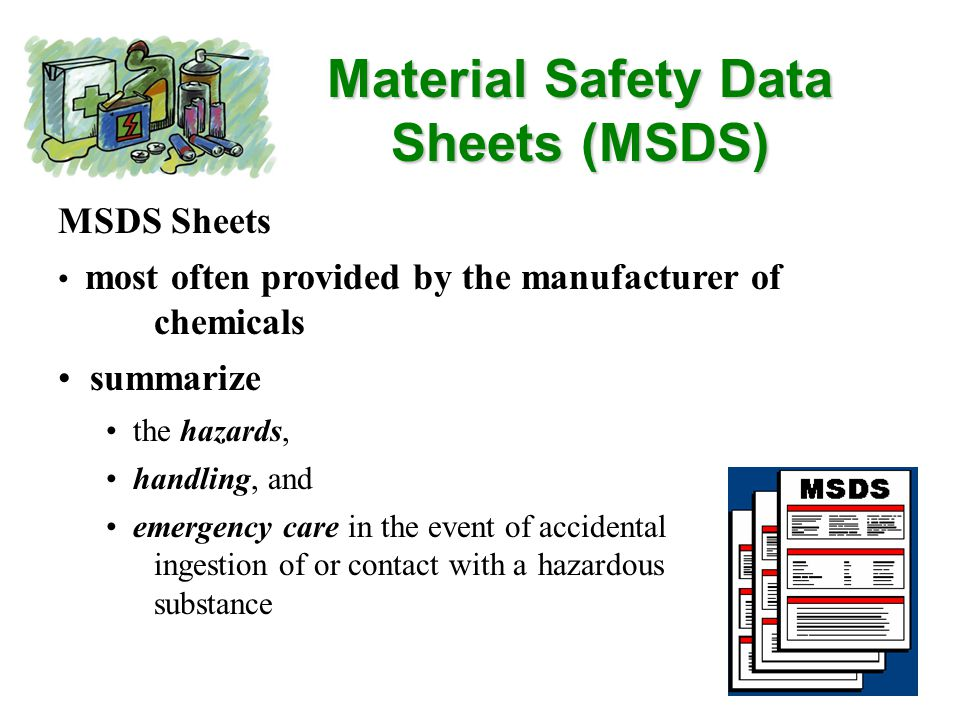 Material Safety Data Sheets (MSDS) MSDS Sheets kept in clearly marked binders in a central, accessible area individuals who require emergency medical care after the ingestion/exposure of a hazardous material should take a copy of the MSDS for that substance with them to a medical facility