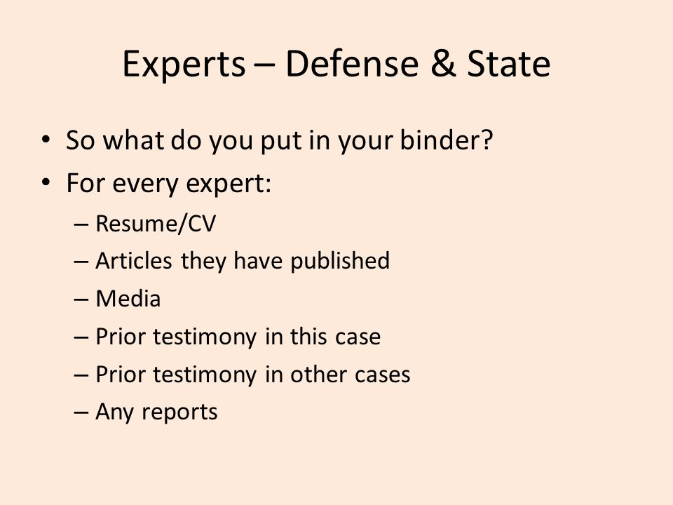Experts – Defense & State So what do you put in your binder.