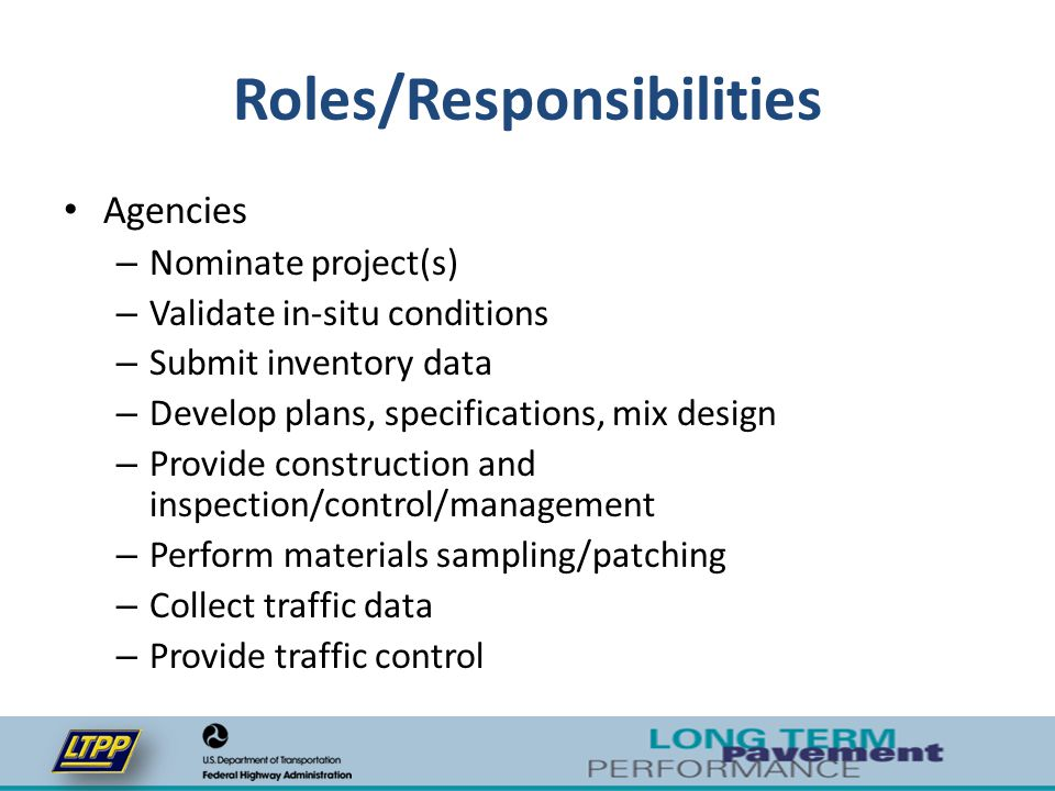Roles/Responsibilities Agencies – Nominate project(s) – Validate in-situ conditions – Submit inventory data – Develop plans, specifications, mix desig