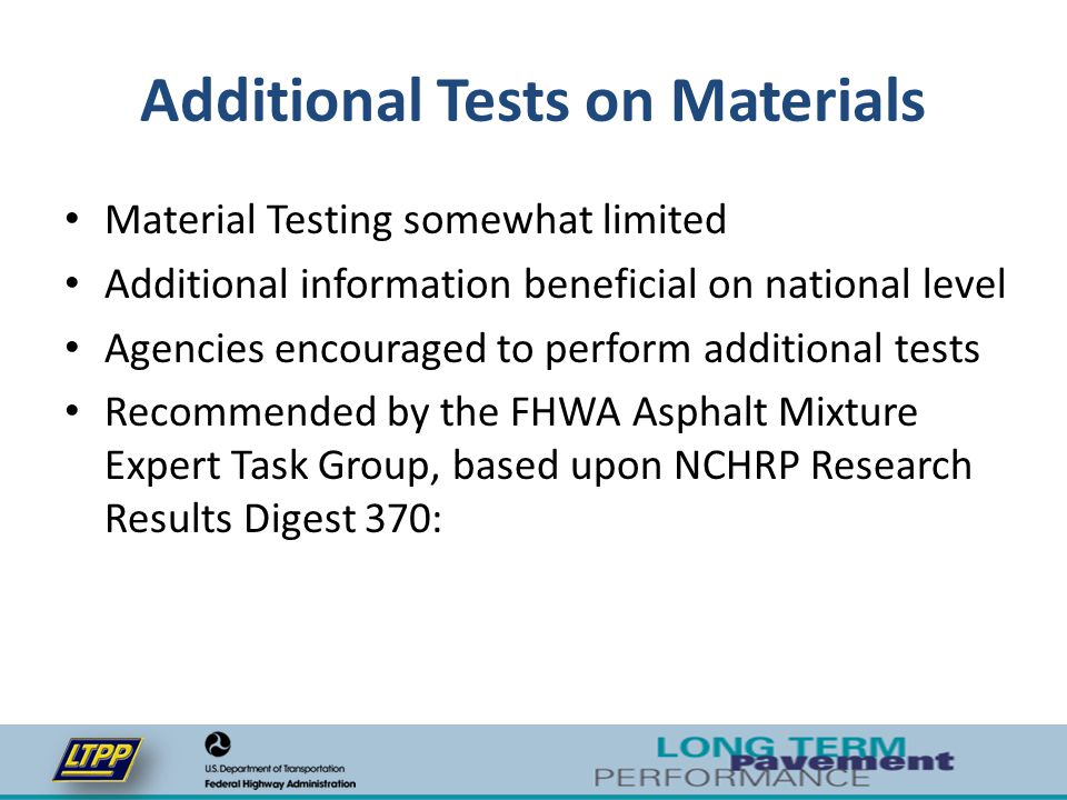Additional Tests on Materials Material Testing somewhat limited Additional information beneficial on national level Agencies encouraged to perform add