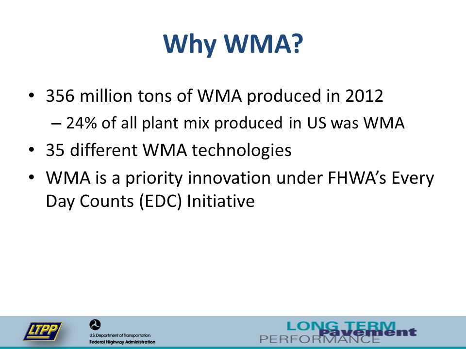 Objectives Long-term performance of WMA relative to HMA Capture data on WMA with RAP
