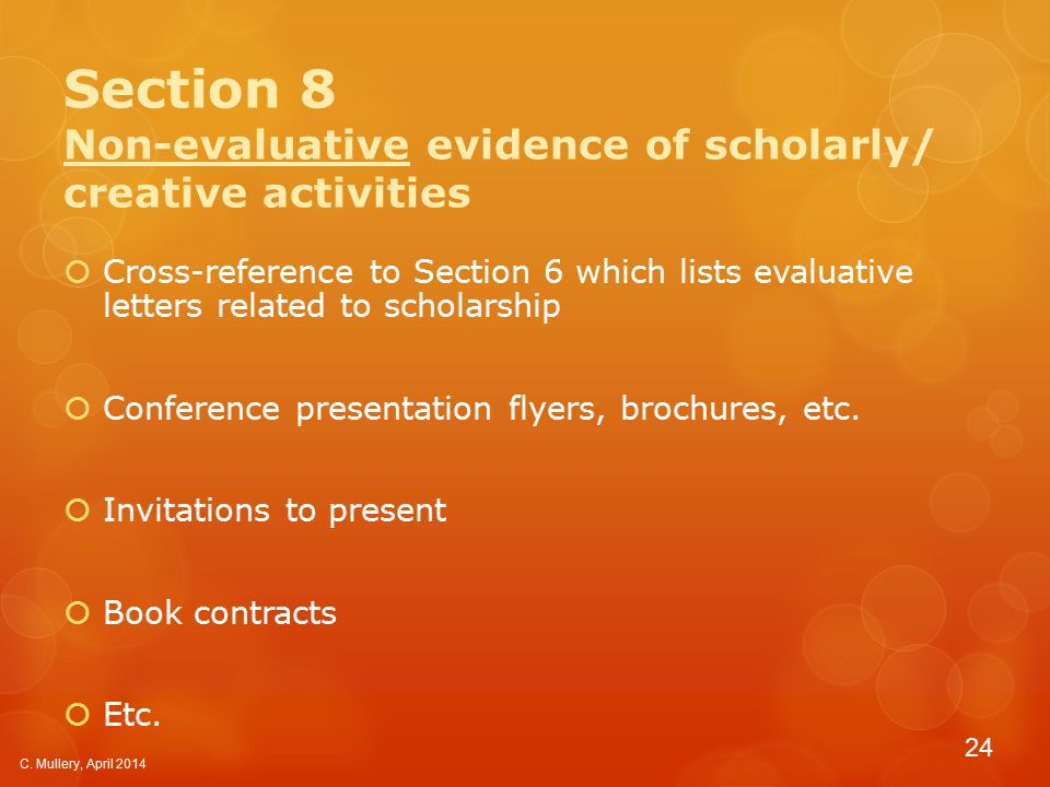 Section 8 Non-evaluative evidence of scholarly/ creative activities  Cross-reference to Section 6 which lists evaluative letters related to scholarship  Conference presentation flyers, brochures, etc.