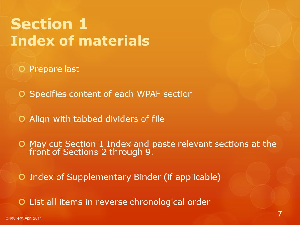 Section 1 Index of materials  Prepare last  Specifies content of each WPAF section  Align with tabbed dividers of file  May cut Section 1 Index and paste relevant sections at the front of Sections 2 through 9.