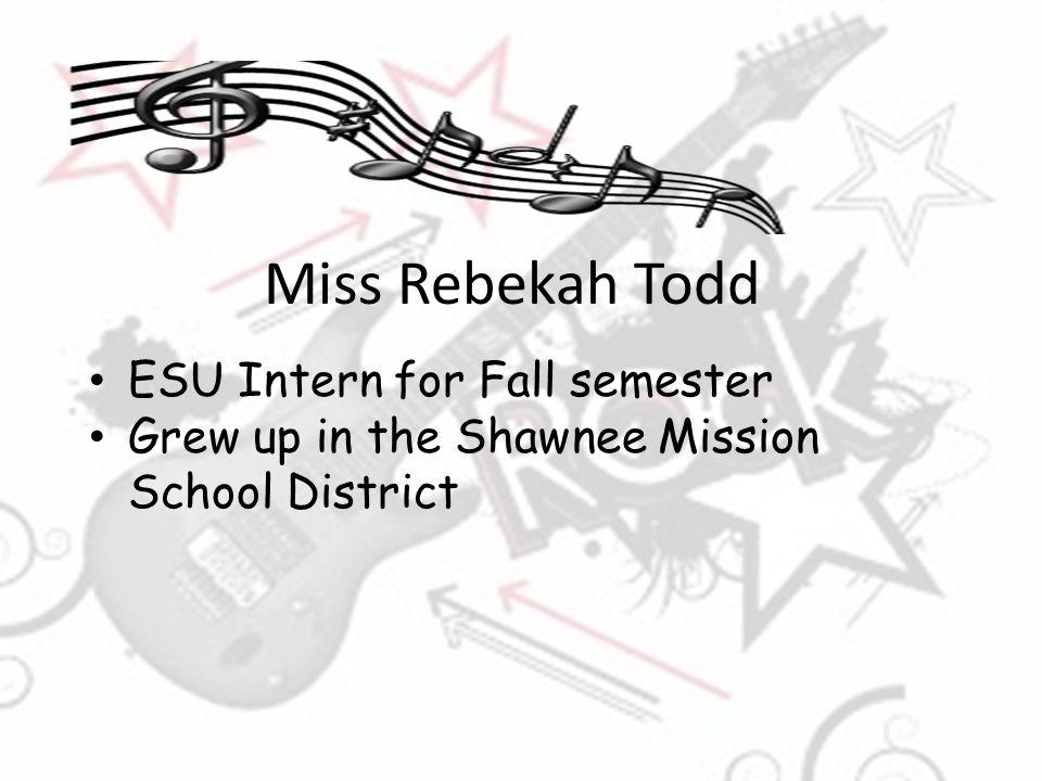 Miss Rebekah Todd ESU Intern for Fall semester Grew up in the Shawnee Mission School District
