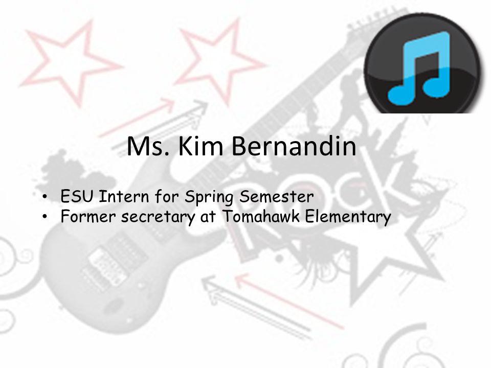 Ms. Kim Bernandin ESU Intern for Spring Semester Former secretary at Tomahawk Elementary