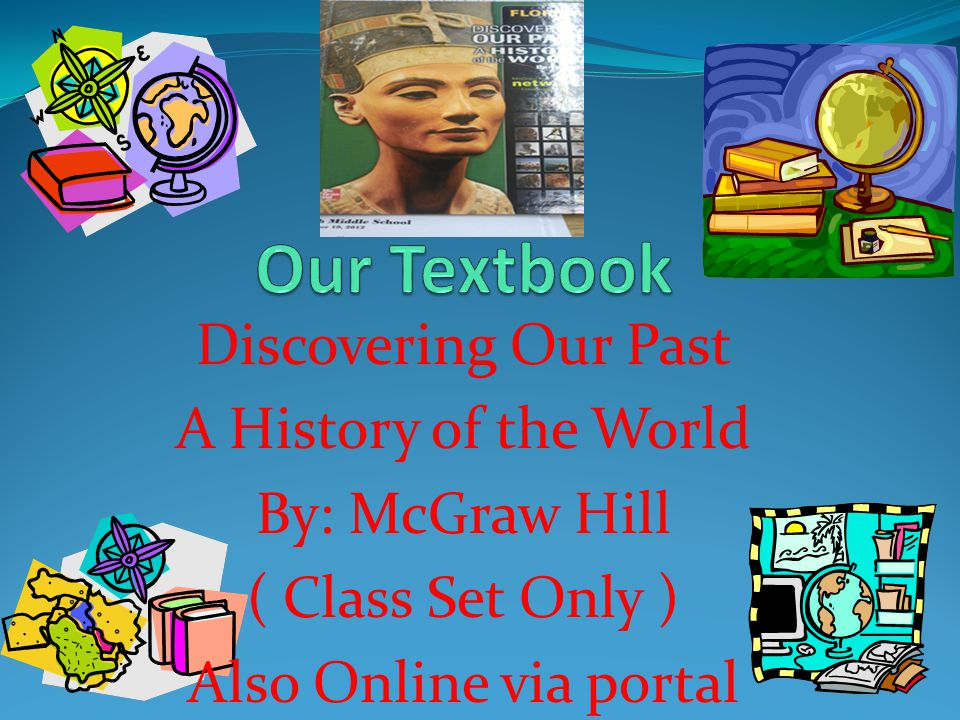 Discovering Our Past A History of the World By: McGraw Hill ( Class Set Only ) Also Online via portal