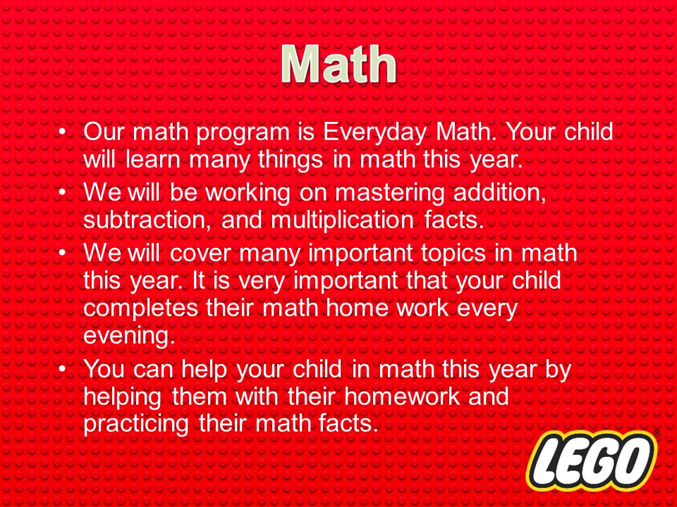 Our math program is Everyday Math. Your child will learn many things in math this year.