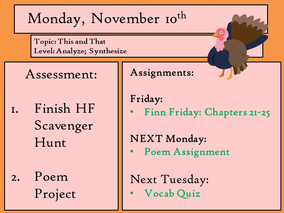 Monday, November 10 th Assessment: 1.Finish HF Scavenger Hunt 2.Poem Project Assignments: Friday: Finn Friday: Chapters 21-25 NEXT Monday: Poem Assignment Next Tuesday: Vocab Quiz Topic: This and That Level: Analyze; Synthesize
