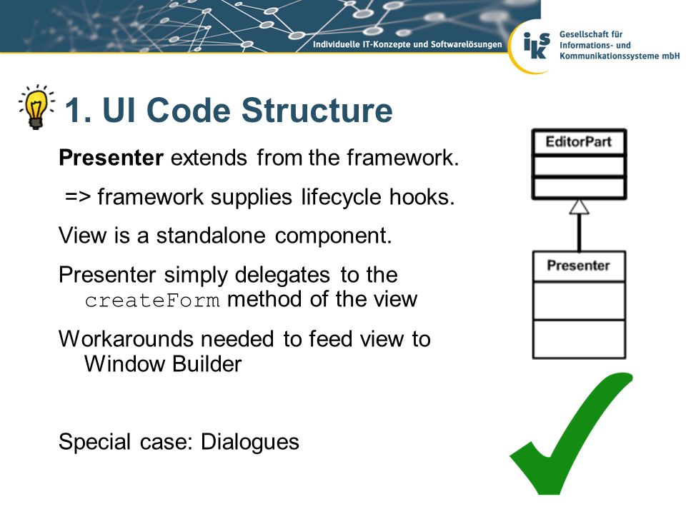 1. UI Code Structure Presenter extends from the framework. => framework supplies lifecycle hooks. View is a standalone component. Presenter simply del