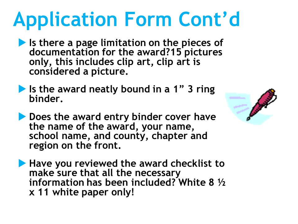 Application Form Cont'd  Is there a page limitation on the pieces of documentation for the award 15 pictures only, this includes clip art, clip art is considered a picture.