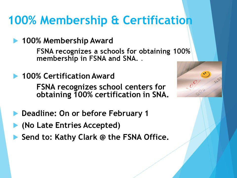 100% Membership & Certification  100% Membership Award FSNA recognizes a schools for obtaining 100% membership in FSNA and SNA..