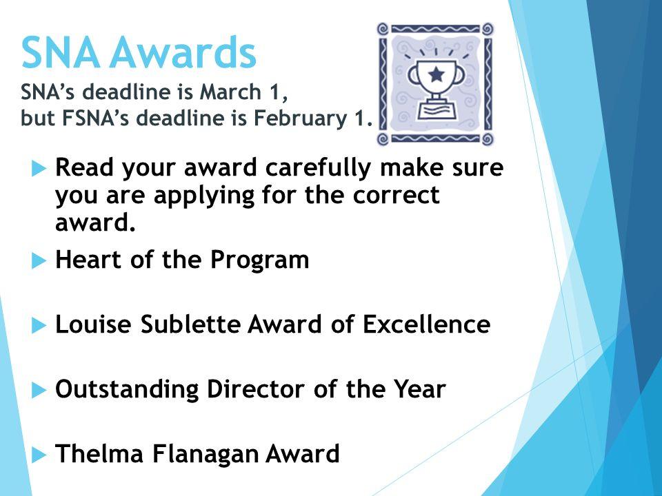 SNA Awards SNA's deadline is March 1, but FSNA's deadline is February 1.