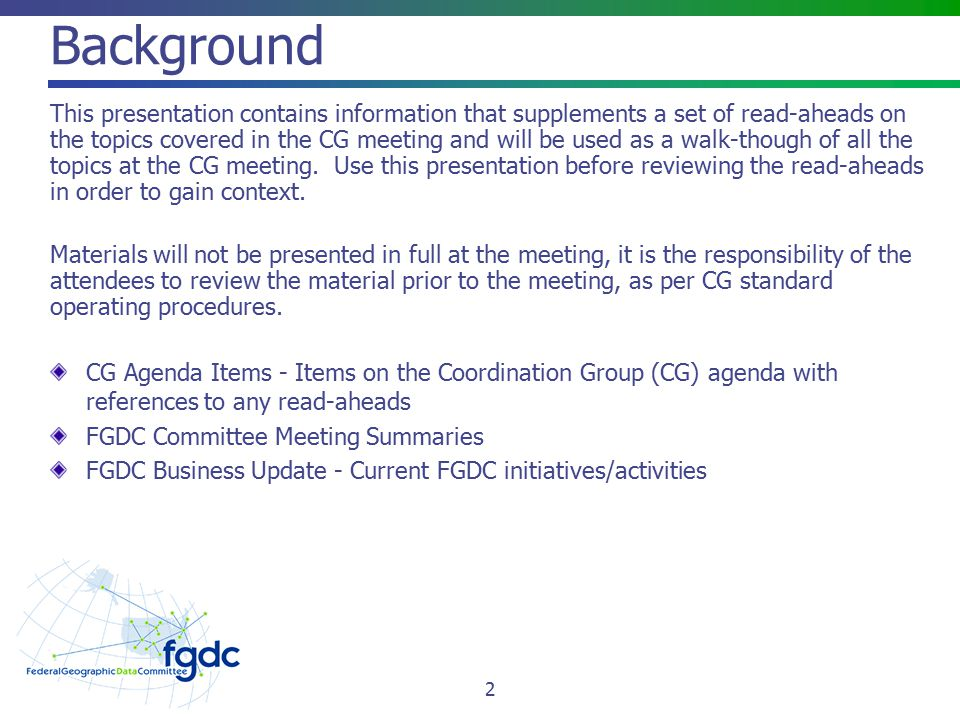 OGC Standards Activities Comments due on candidate standards: 2012-11-23 NIL Extension to Geography Markup Language (GML), http://www.opengeospatial.org/pressroom/pressrelease/1709 http://www.opengeospatial.org/pressroom/pressrelease/1709 2012-11-29 GML Coverages GeoTIFF extension and WCS 2.0 GeoTIFF extension standard, http://www.opengeospatial.org/pressroom/pressrelease/1714 http://www.opengeospatial.org/pressroom/pressrelease/1714 2012-12-02 Augmented Reality Markup Language (ARML 2.0) standard, http://www.opengeospatial.org/pressroom/pressreleases/1721 http://www.opengeospatial.org/pressroom/pressreleases/1721 2012-12-05 SensorML 2.0, http://www.opengeospatial.org/pressroom/pressrelease/1715 http://www.opengeospatial.org/pressroom/pressrelease/1715 Contact: Julie Binder Maitra, FGDC OS, jmaitra@fgdc.gov, (703) 648-4627.jmaitra@fgdc.gov Read ahead: none