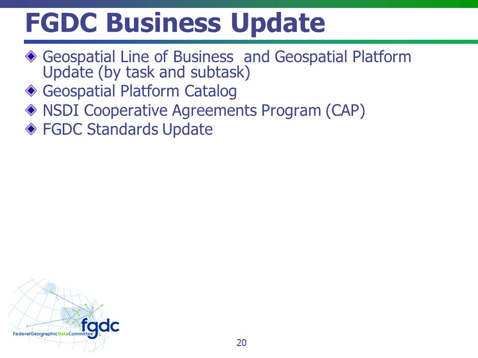 FGDC Business Update Geospatial Line of Business and Geospatial Platform Update (by task and subtask) Geospatial Platform Catalog NSDI Cooperative Agr
