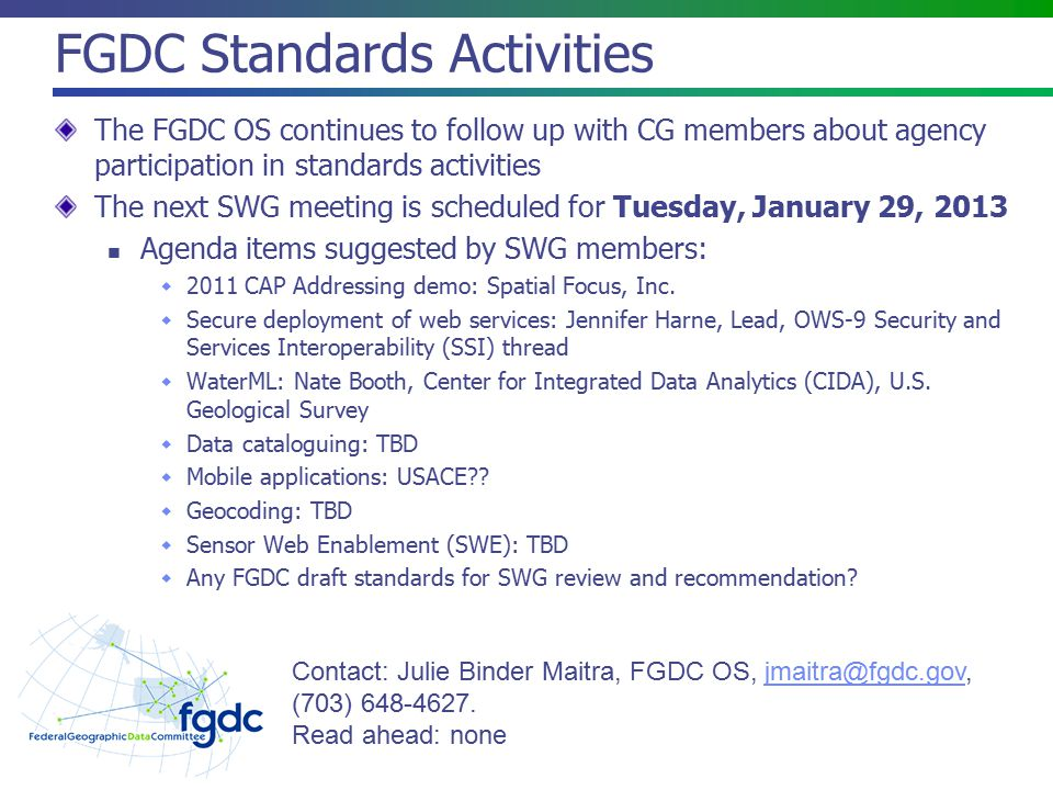 FGDC Standards Activities The FGDC OS continues to follow up with CG members about agency participation in standards activities The next SWG meeting i