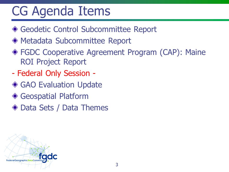 CG Agenda Items Geodetic Control Subcommittee Report Metadata Subcommittee Report FGDC Cooperative Agreement Program (CAP): Maine ROI Project Report -